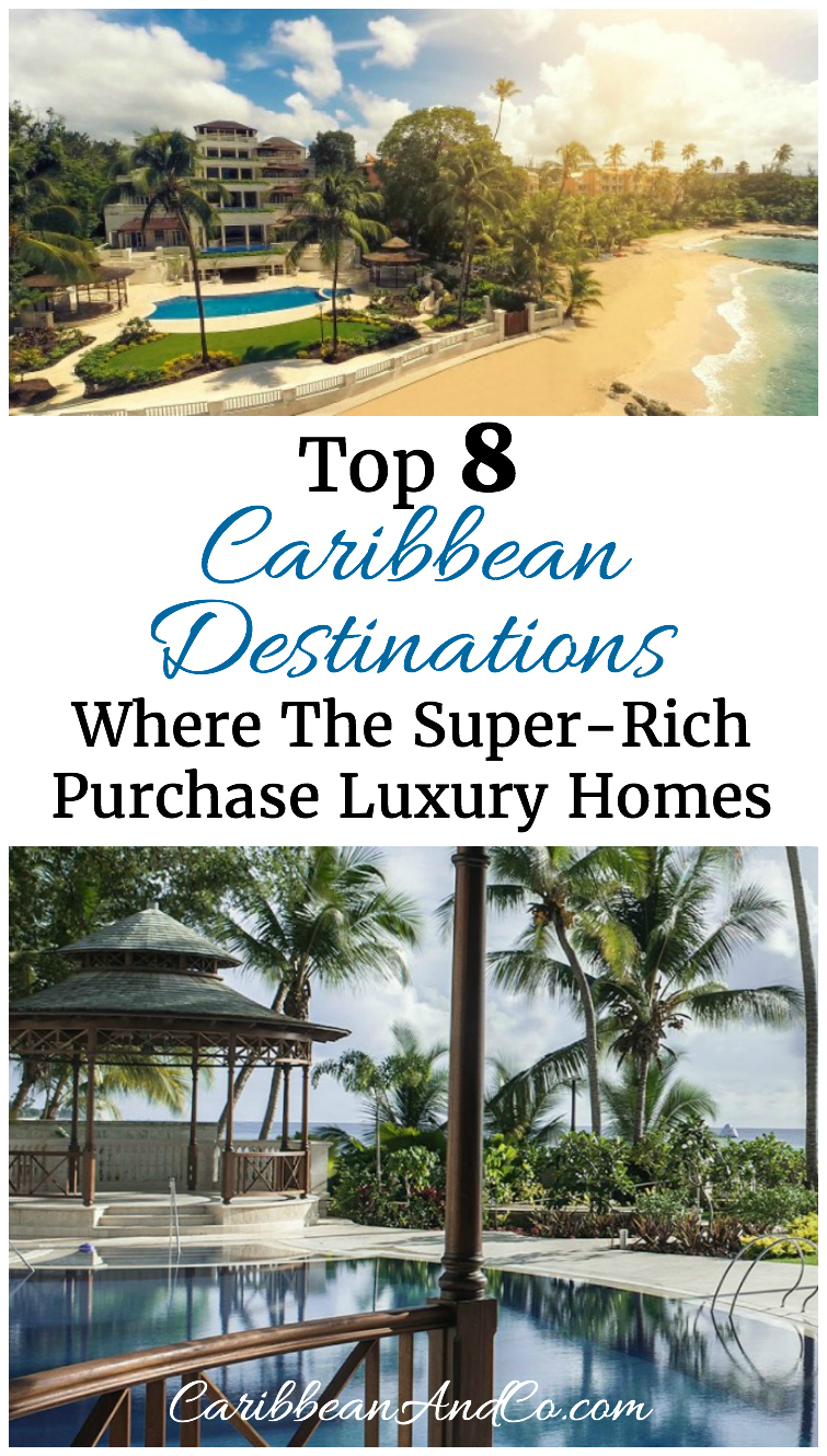 Find out the top 8 Caribbean destinations where the super-rich are setting  up base and purchasing luxury homes.