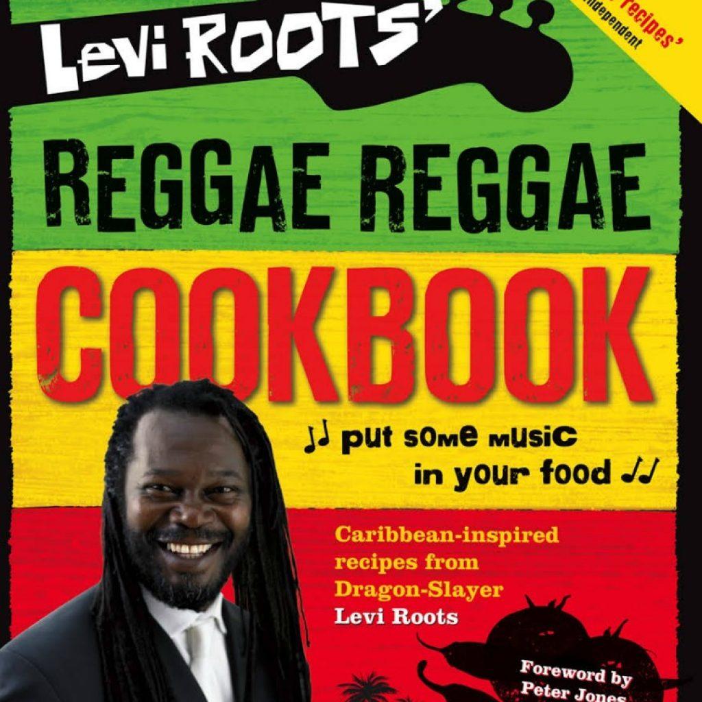 Levi Roots - Reggae Reggae Cookbook