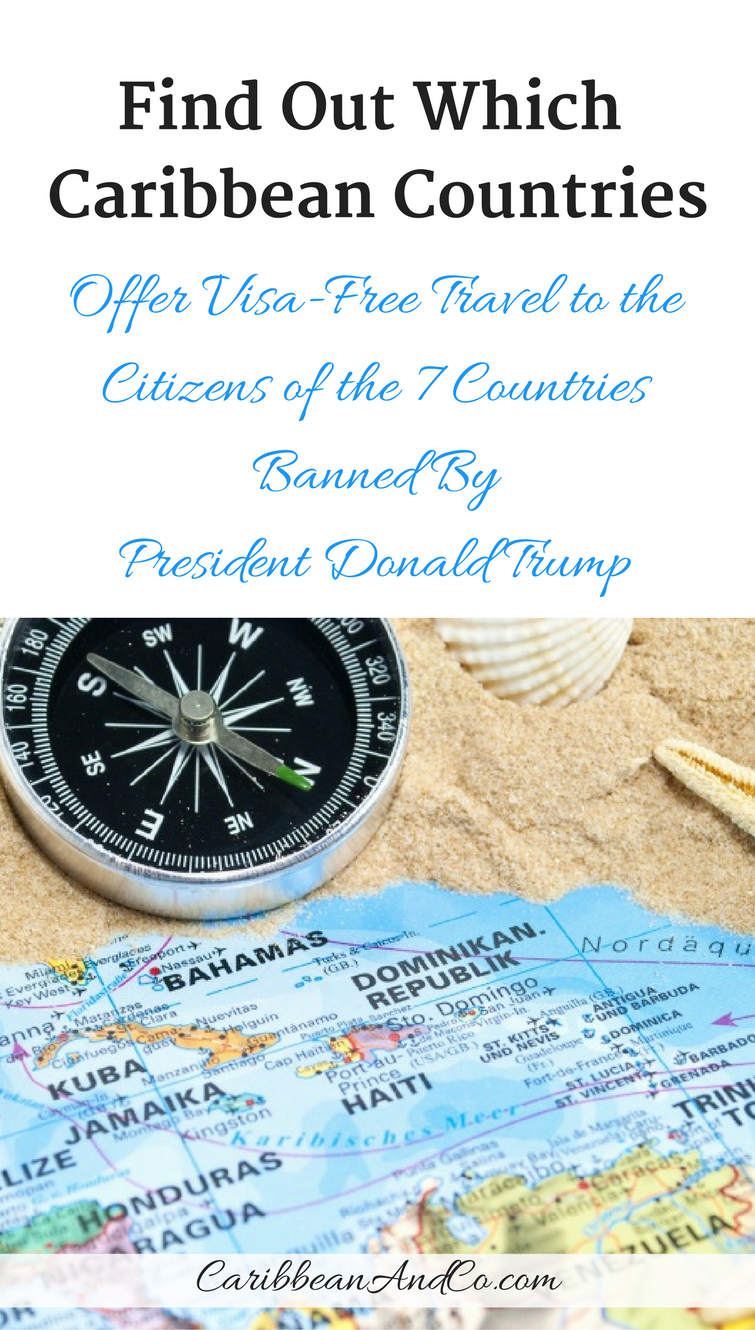 Find out which Caribbean Countries offer visa free travel to the citizens of the 7 countries banned by President Donald Trump.